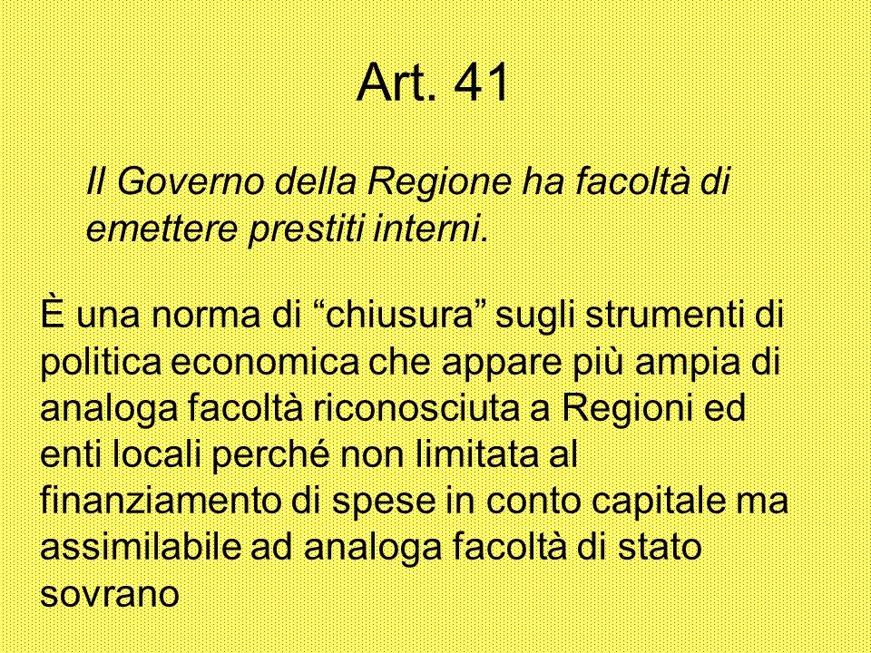 Art. 41 Il Governo della Regione ha facoltà di emettere prestiti interni.