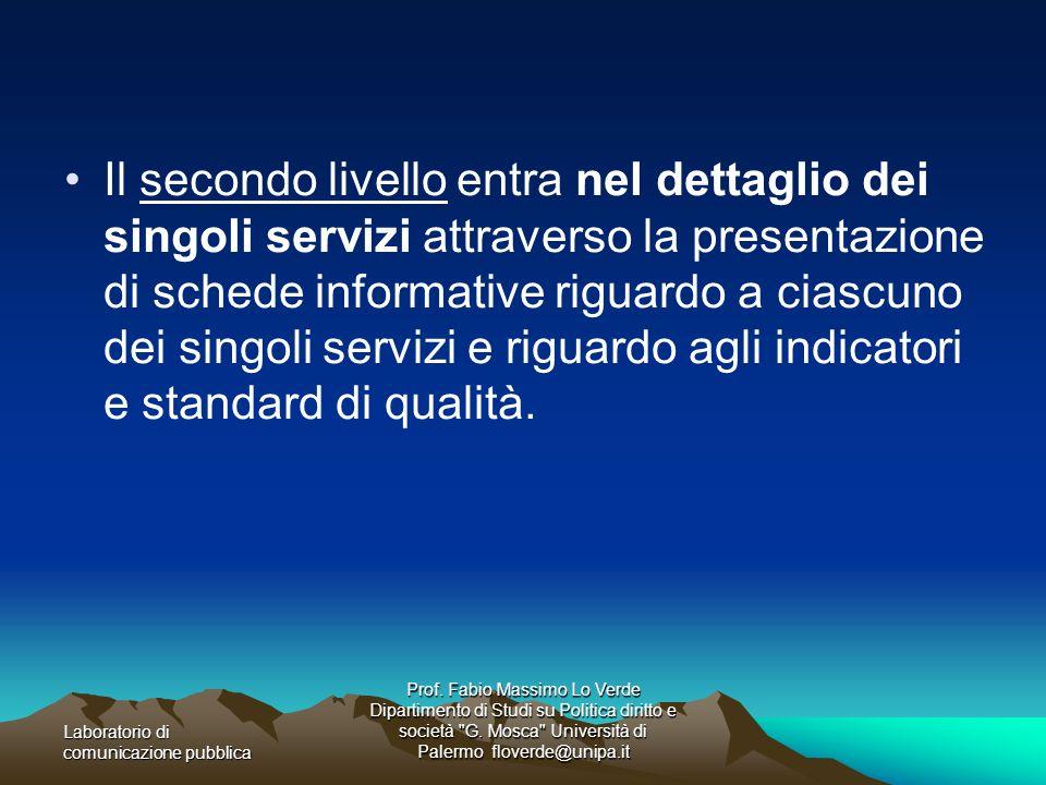 Il secondo livello entra nel dettaglio dei singoli servizi attraverso la presentazione di schede informative riguardo a ciascuno dei singoli servizi e riguardo agli indicatori e standard di qualità.