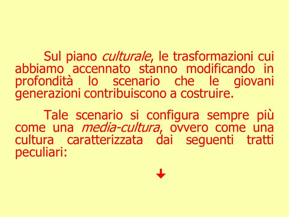 Sul piano culturale, le trasformazioni cui abbiamo accennato stanno modificando in profondità lo scenario che le giovani generazioni contribuiscono a costruire.