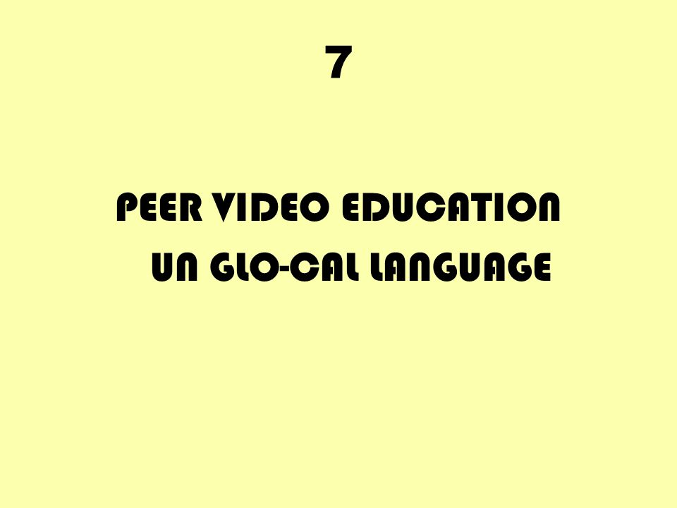 7 PEER VIDEO EDUCATION UN GLO-CAL LANGUAGE