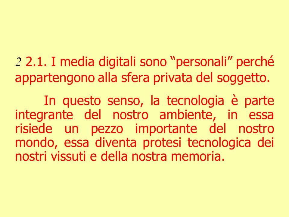 2 2.1. I media digitali sono personali perché appartengono alla sfera privata del soggetto.