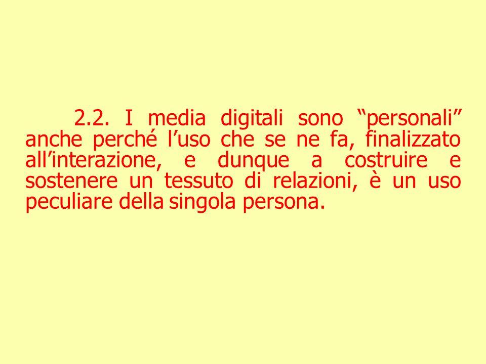 2.2. I media digitali sono personali anche perché l'uso che se ne fa, finalizzato all'interazione, e dunque a costruire e sostenere un tessuto di relazioni, è un uso peculiare della singola persona.
