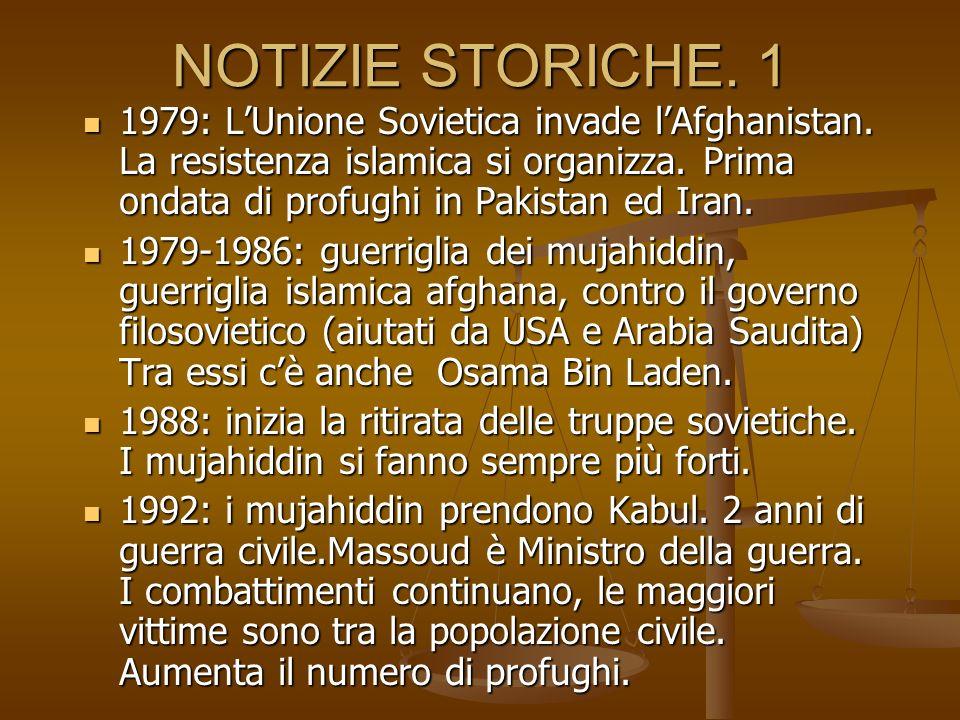 NOTIZIE STORICHE. 1 1979: L'Unione Sovietica invade l'Afghanistan. La resistenza islamica si organizza. Prima ondata di profughi in Pakistan ed Iran.