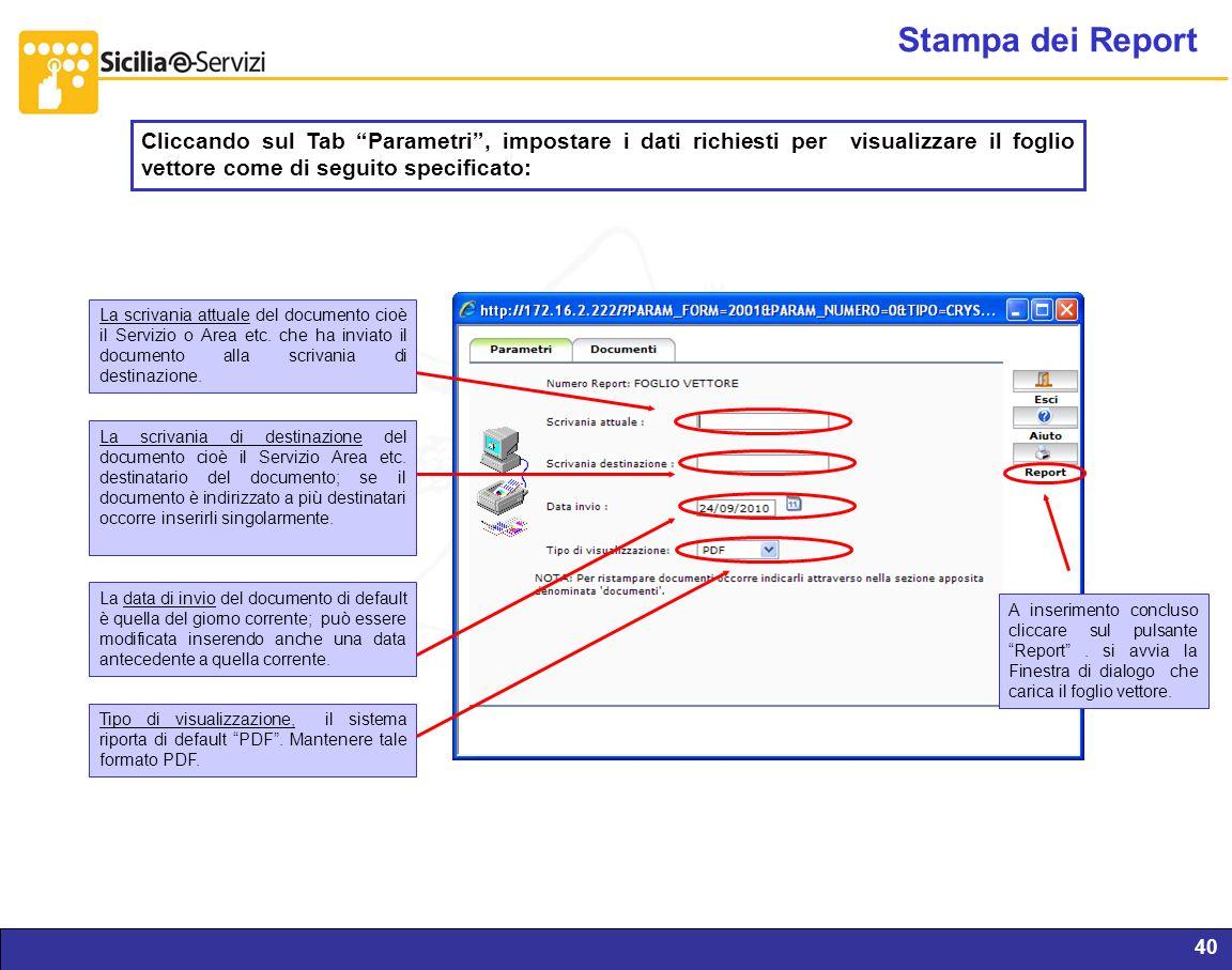Stampa dei Report Cliccando sul Tab Parametri , impostare i dati richiesti per visualizzare il foglio vettore come di seguito specificato: