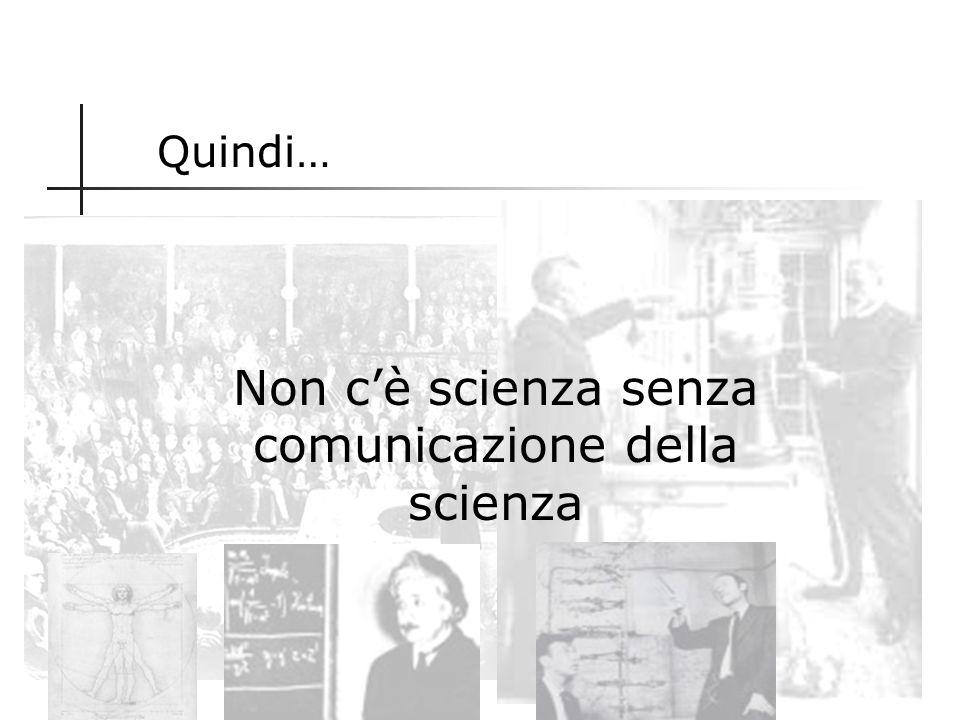 Non c'è scienza senza comunicazione della scienza