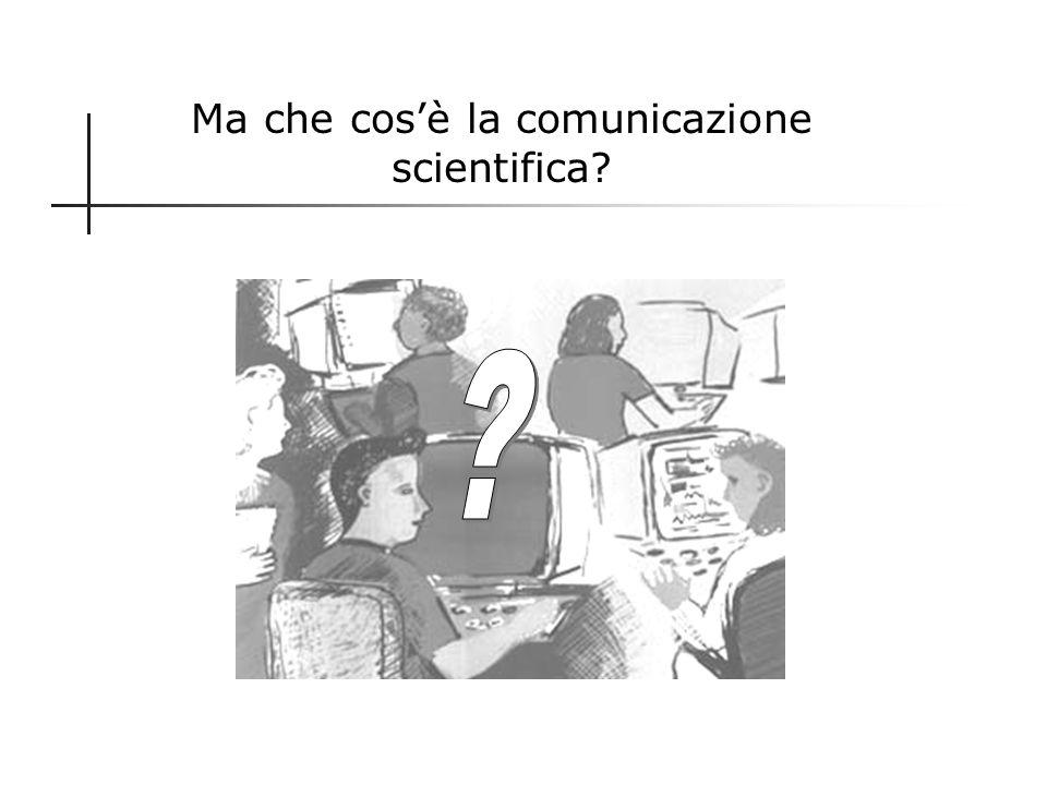 Ma che cos'è la comunicazione scientifica