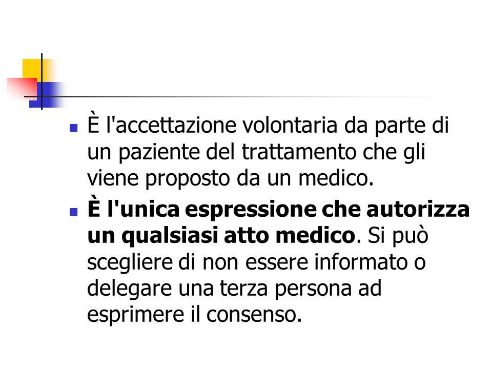 È l accettazione volontaria da parte di un paziente del trattamento che gli viene proposto da un medico.