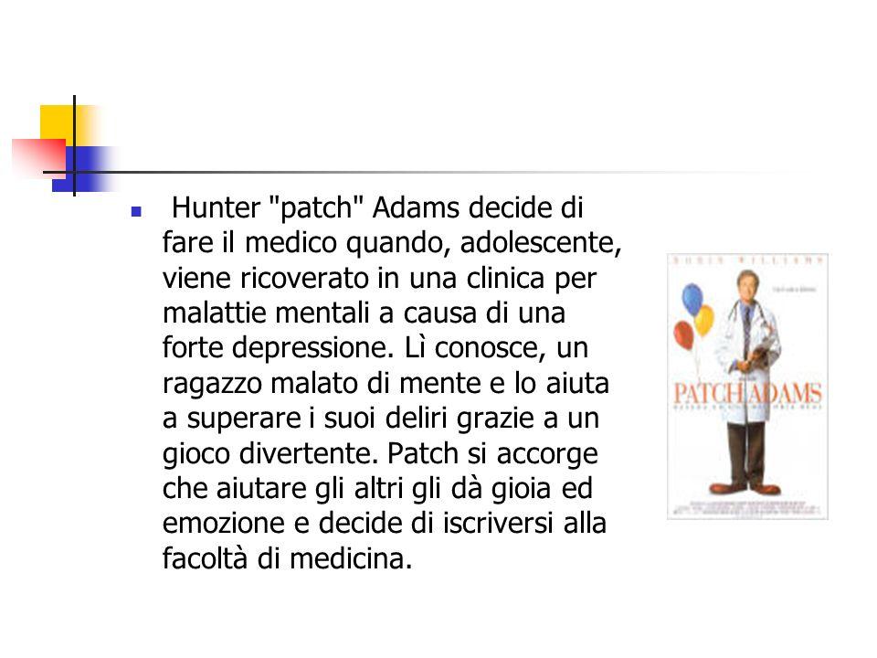 Hunter patch Adams decide di fare il medico quando, adolescente, viene ricoverato in una clinica per malattie mentali a causa di una forte depressione.