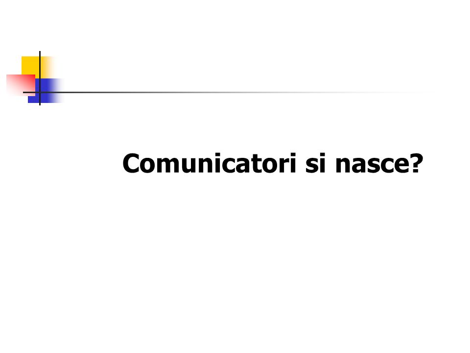 Comunicatori si nasce