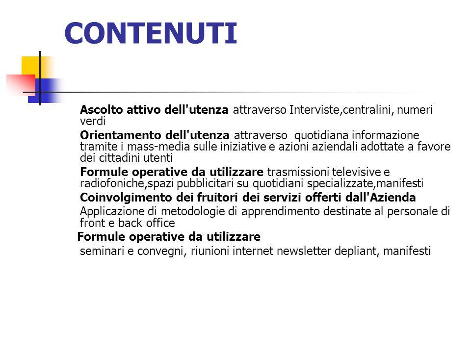 CONTENUTI Ascolto attivo dell utenza attraverso Interviste,centralini, numeri verdi.