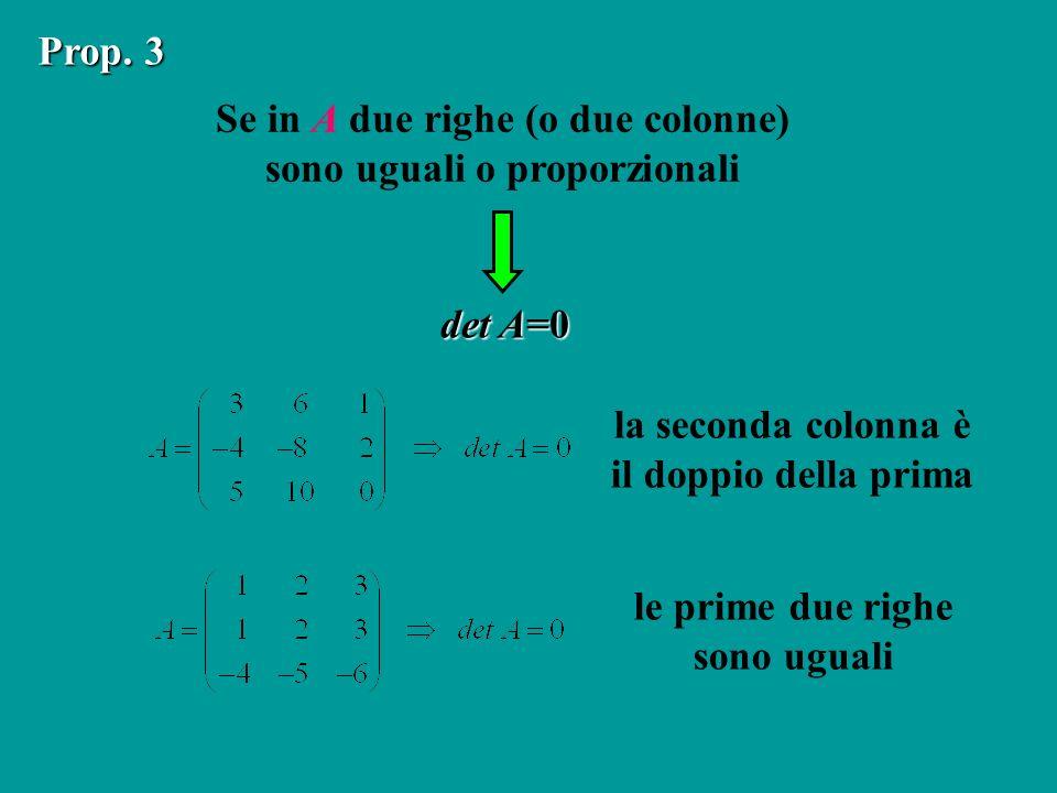 Se in A due righe (o due colonne) sono uguali o proporzionali