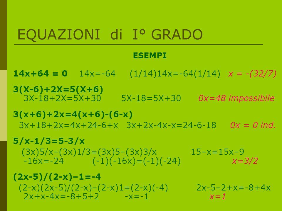 EQUAZIONI di I° GRADO ESEMPI. 14x+64 = 0 14x=-64 (1/14)14x=-64(1/14) x = -(32/7)
