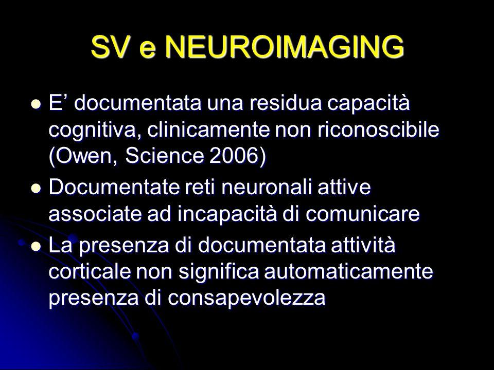SV e NEUROIMAGING E' documentata una residua capacità cognitiva, clinicamente non riconoscibile (Owen, Science 2006)