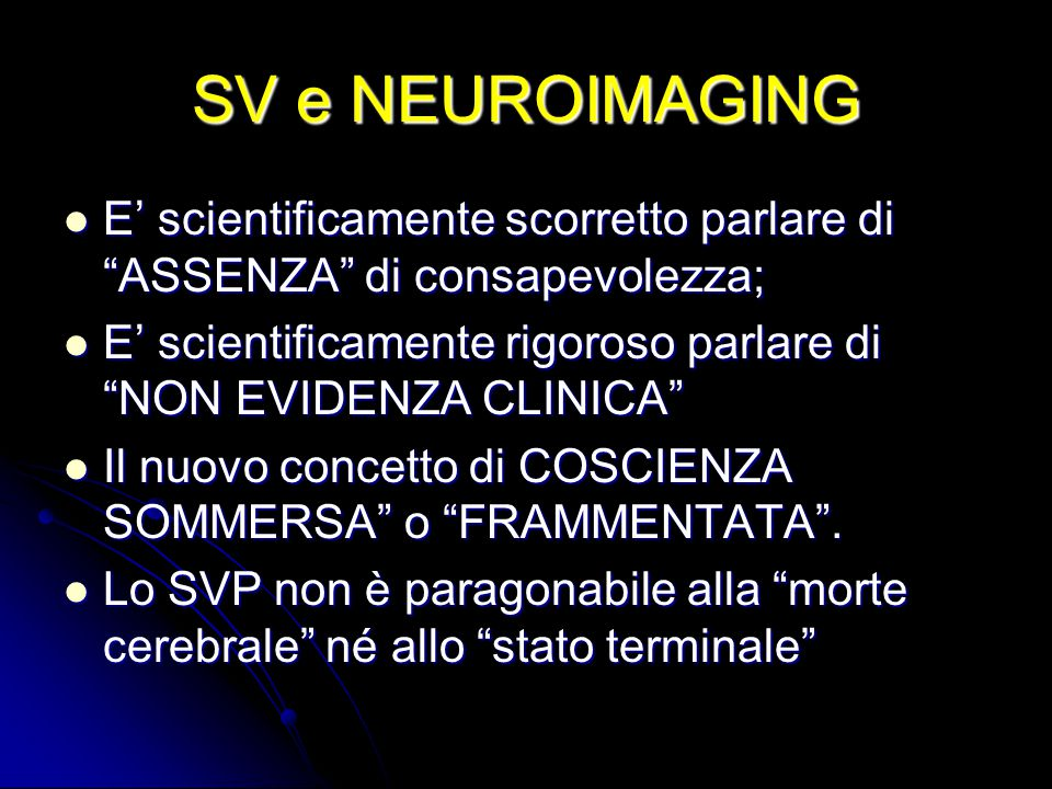 SV e NEUROIMAGING E' scientificamente scorretto parlare di ASSENZA di consapevolezza;