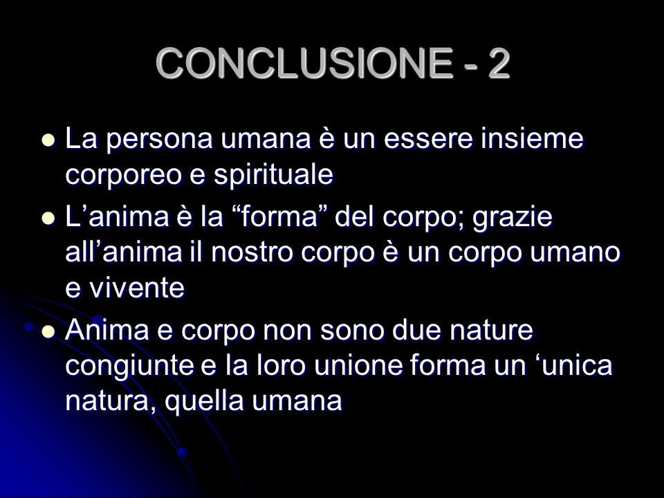 CONCLUSIONE - 2 La persona umana è un essere insieme corporeo e spirituale.