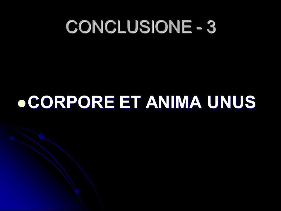 CONCLUSIONE - 3 CORPORE ET ANIMA UNUS