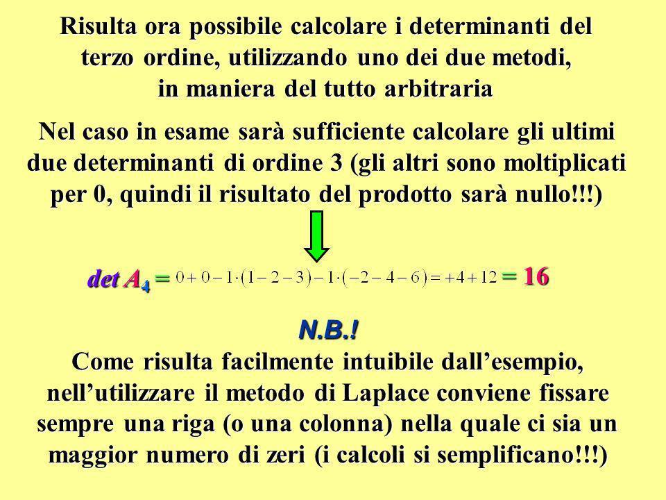 Risulta ora possibile calcolare i determinanti del terzo ordine, utilizzando uno dei due metodi, in maniera del tutto arbitraria