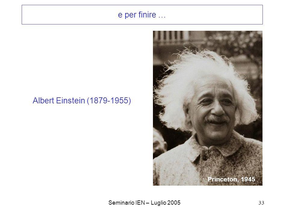 e per finire … Albert Einstein (1879-1955) Princeton, 1945