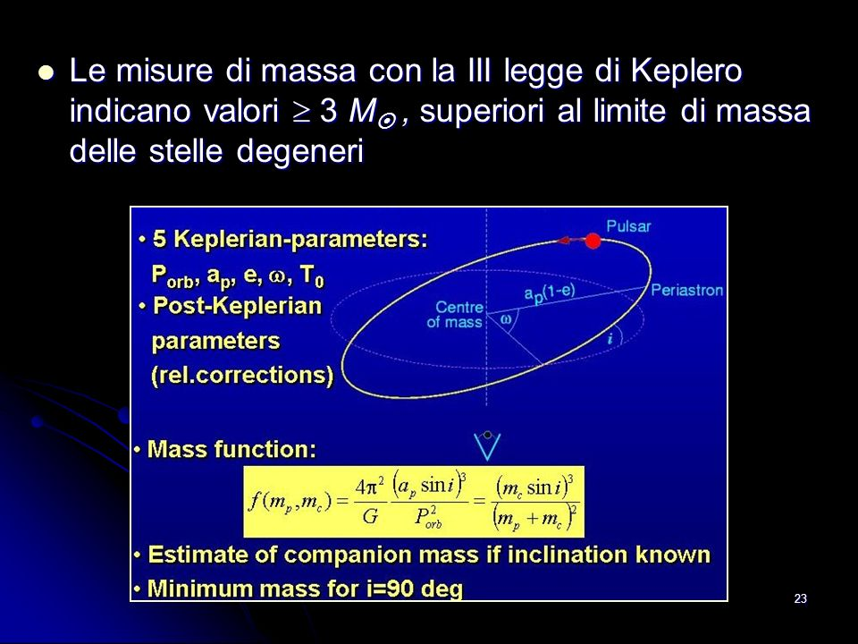 Le misure di massa con la III legge di Keplero indicano valori  3 M , superiori al limite di massa delle stelle degeneri