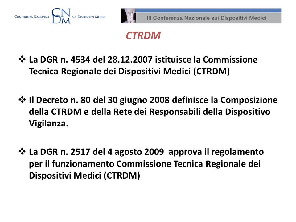 CTRDMLa DGR n. 4534 del 28.12.2007 istituisce la Commissione Tecnica Regionale dei Dispositivi Medici (CTRDM)