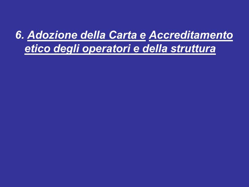 6. Adozione della Carta e Accreditamento etico degli operatori e della struttura