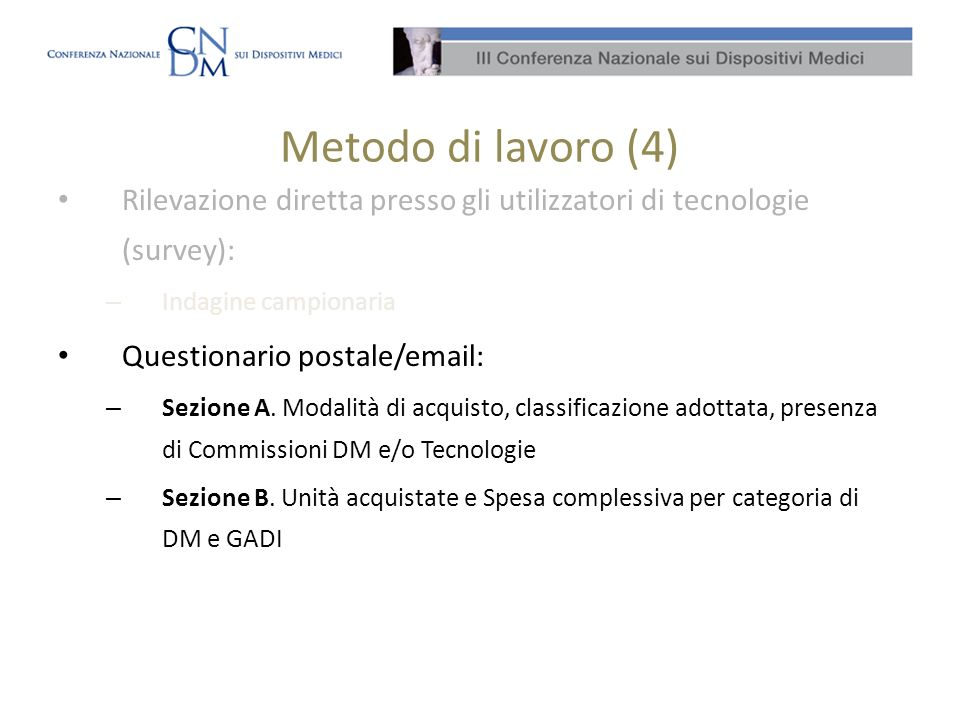 Metodo di lavoro (4) Rilevazione diretta presso gli utilizzatori di tecnologie (survey): Indagine campionaria.