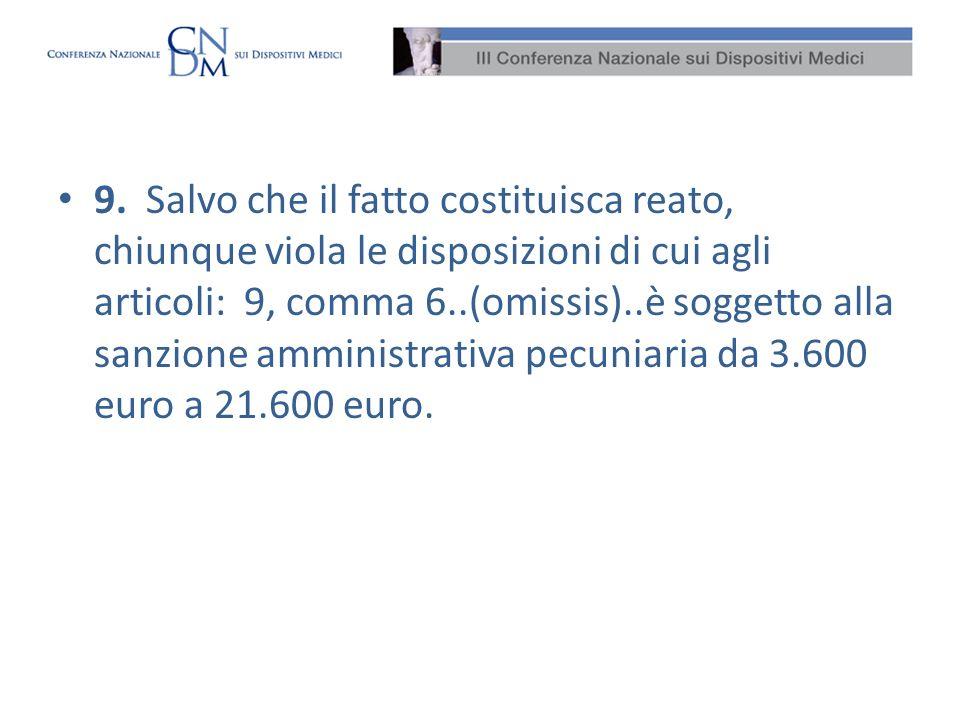 9. Salvo che il fatto costituisca reato, chiunque viola le disposizioni di cui agli articoli: 9, comma 6..(omissis)..è soggetto alla sanzione amministrativa pecuniaria da 3.600 euro a 21.600 euro.