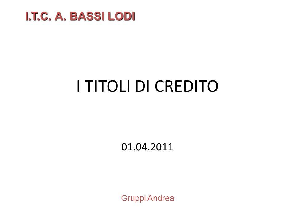 I.T.C. A. BASSI LODI I TITOLI DI CREDITO 01.04.2011 Gruppi Andrea