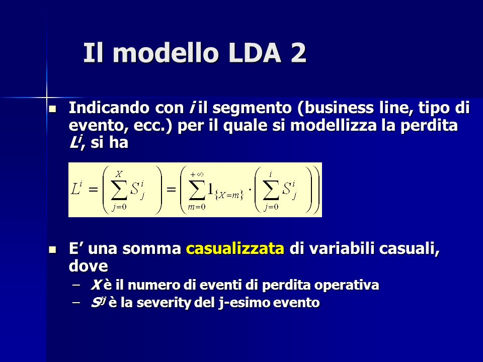 Il modello LDA 2 Indicando con i il segmento (business line, tipo di evento, ecc.) per il quale si modellizza la perdita Li, si ha.