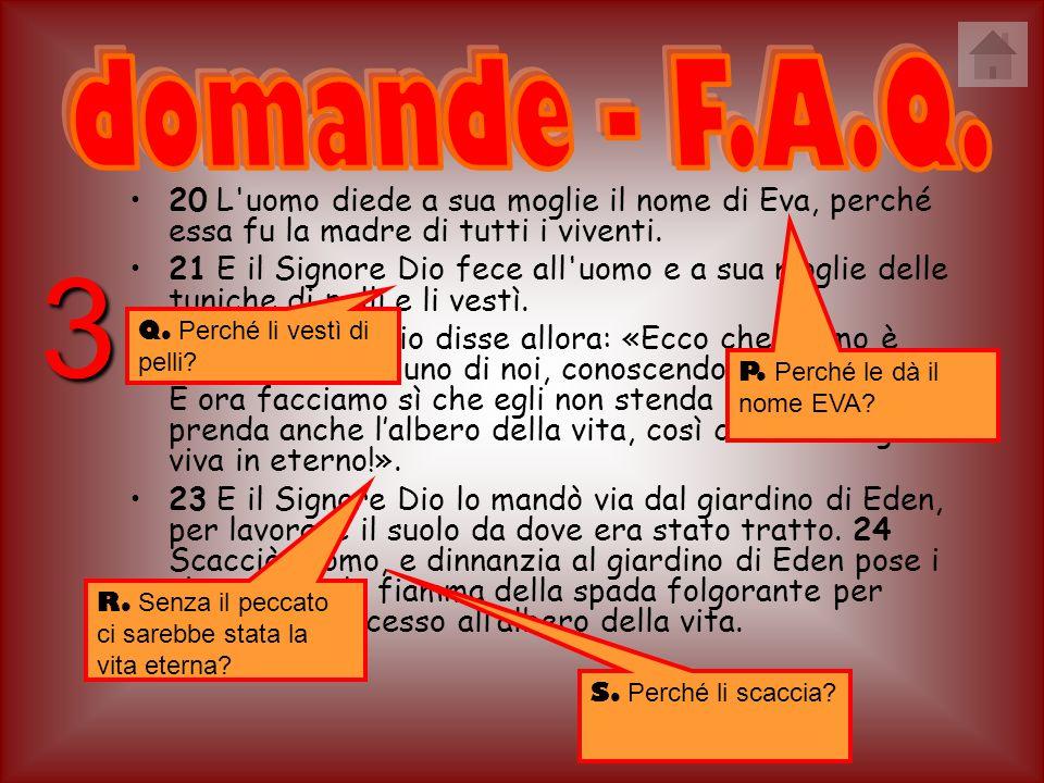 domande - F.A.Q. 20 L uomo diede a sua moglie il nome di Eva, perché essa fu la madre di tutti i viventi.