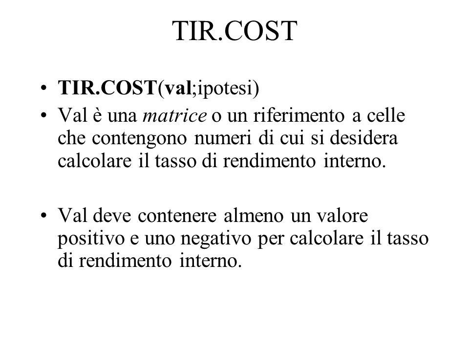 TIR.COST TIR.COST(val;ipotesi)