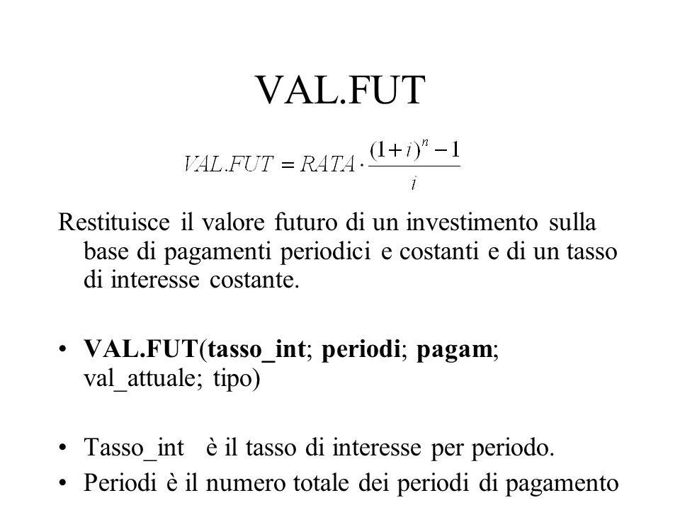 VAL.FUT Restituisce il valore futuro di un investimento sulla base di pagamenti periodici e costanti e di un tasso di interesse costante.