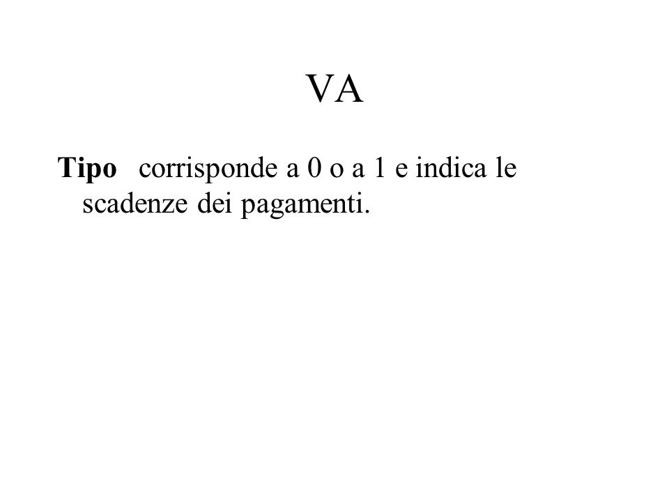 VA Tipo corrisponde a 0 o a 1 e indica le scadenze dei pagamenti.
