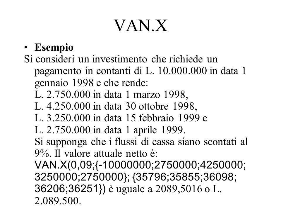 VAN.X Esempio. Si consideri un investimento che richiede un pagamento in contanti di L. 10.000.000 in data 1 gennaio 1998 e che rende: