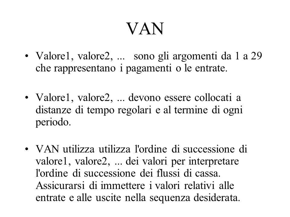 VAN Valore1, valore2, ... sono gli argomenti da 1 a 29 che rappresentano i pagamenti o le entrate.