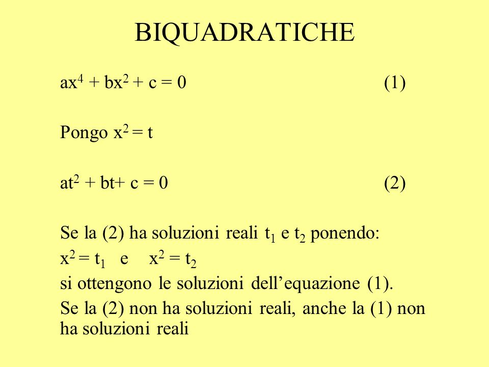 BIQUADRATICHE ax4 + bx2 + c = 0 (1) Pongo x2 = t at2 + bt+ c = 0 (2)
