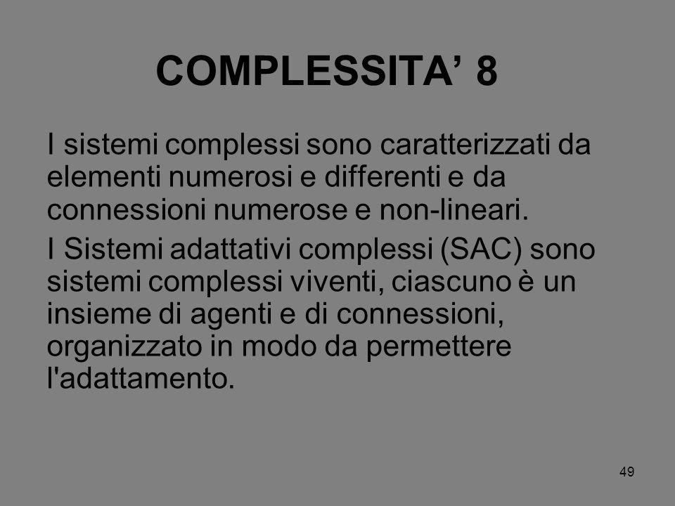 COMPLESSITA' 8 I sistemi complessi sono caratterizzati da elementi numerosi e differenti e da connessioni numerose e non-lineari.