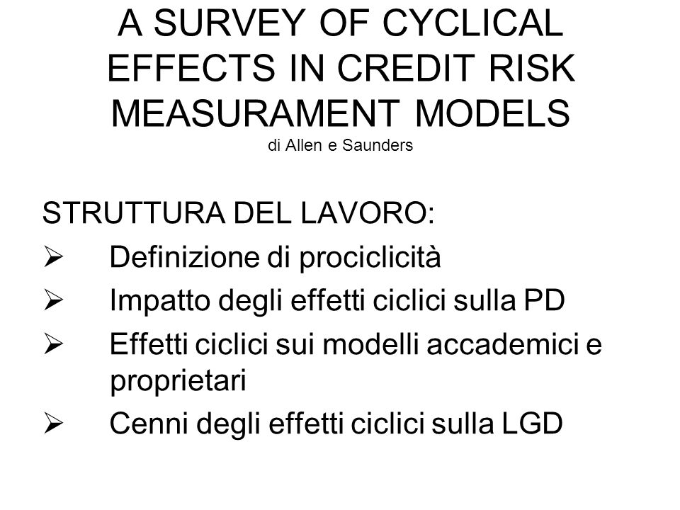 A SURVEY OF CYCLICAL EFFECTS IN CREDIT RISK MEASURAMENT MODELS di Allen e Saunders