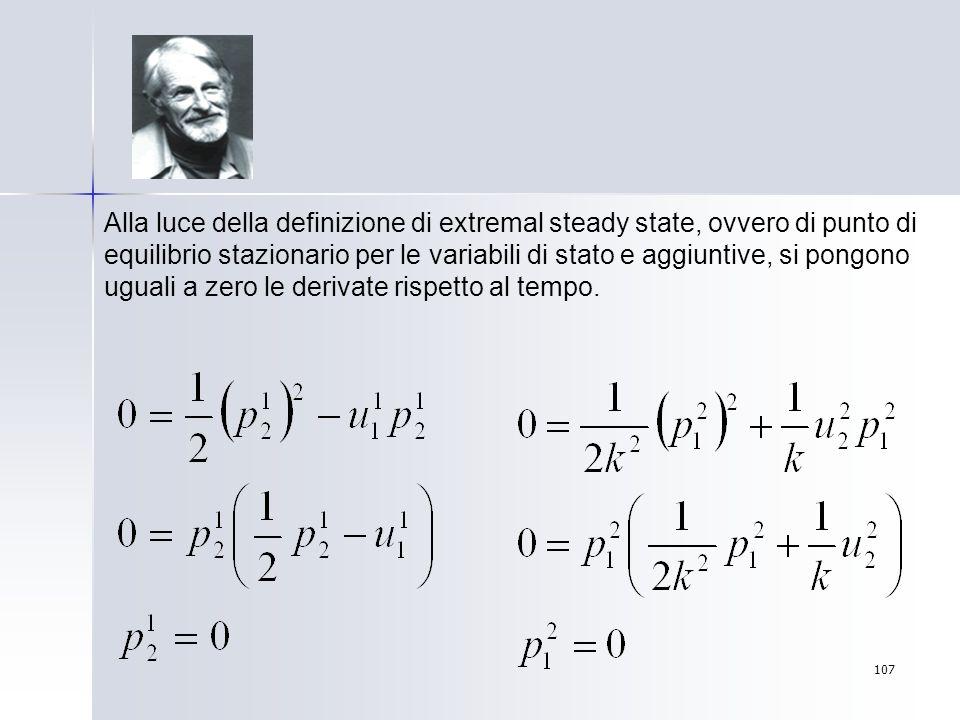 Alla luce della definizione di extremal steady state, ovvero di punto di equilibrio stazionario per le variabili di stato e aggiuntive, si pongono uguali a zero le derivate rispetto al tempo.