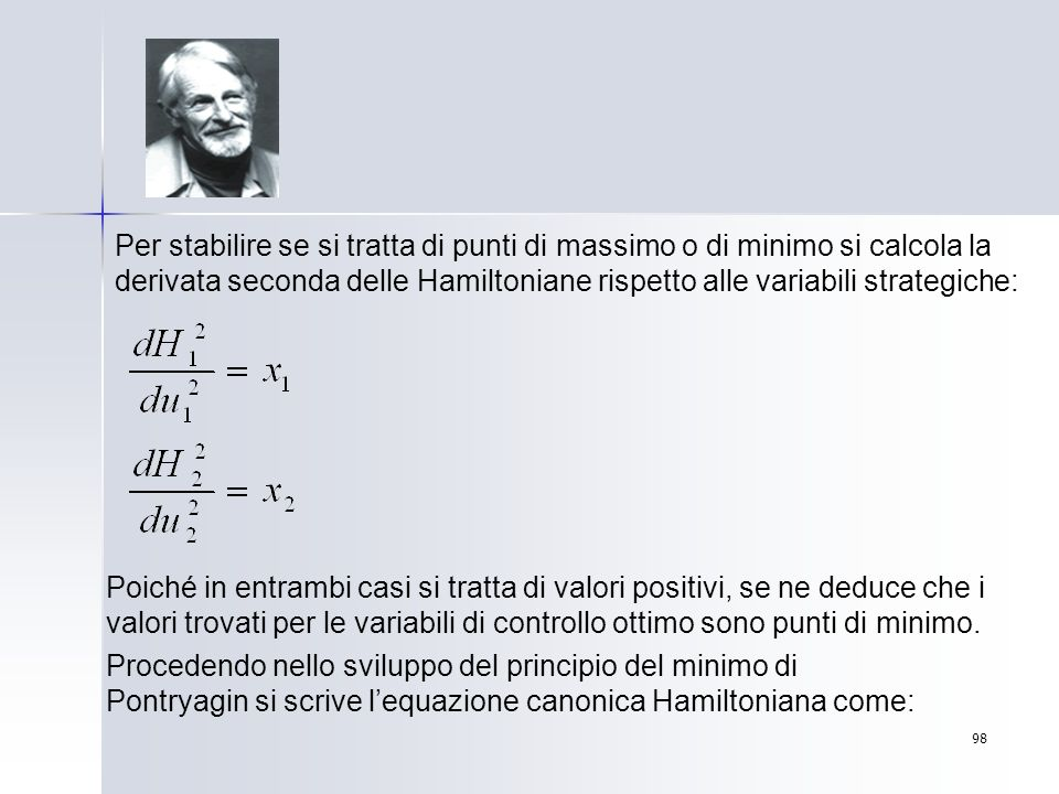 Per stabilire se si tratta di punti di massimo o di minimo si calcola la derivata seconda delle Hamiltoniane rispetto alle variabili strategiche: