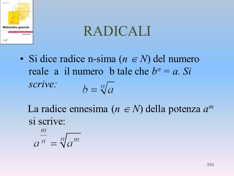 RADICALI Si dice radice n-sima (n  N) del numero reale a il numero b tale che bn = a. Si scrive: