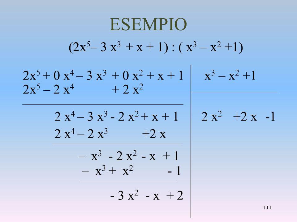 ESEMPIO (2x5– 3 x3 + x + 1) : ( x3 – x2 +1)
