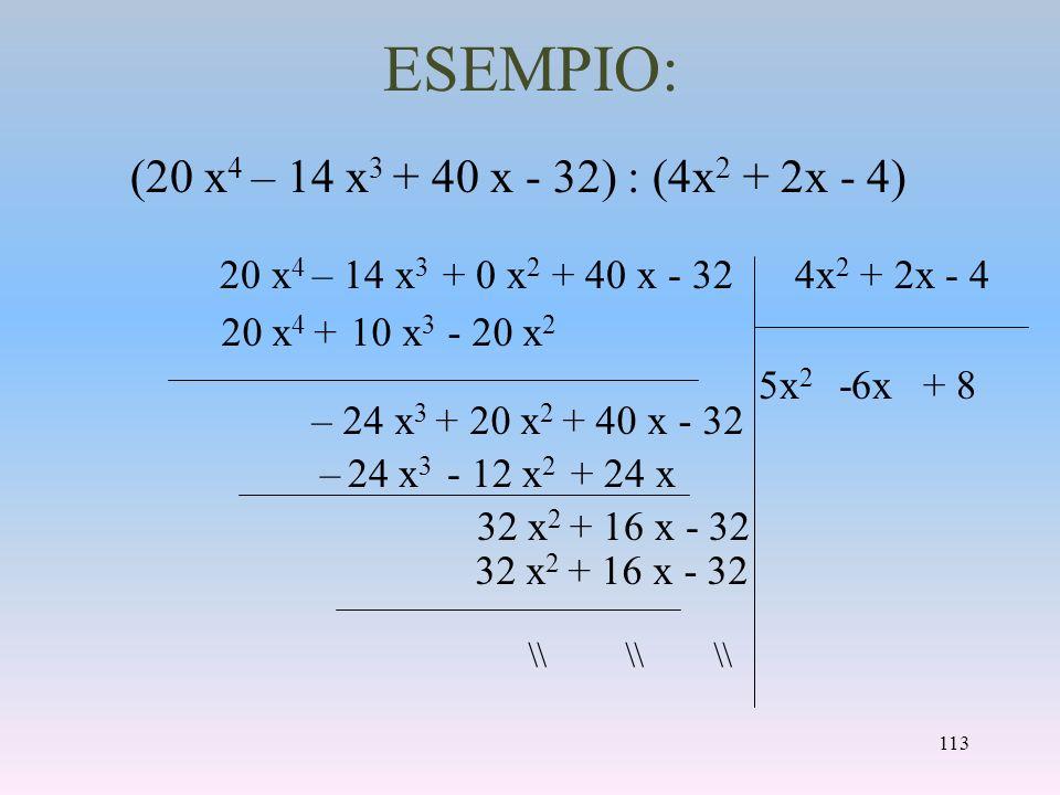 ESEMPIO: (20 x4 – 14 x3 + 40 x - 32) : (4x2 + 2x - 4)