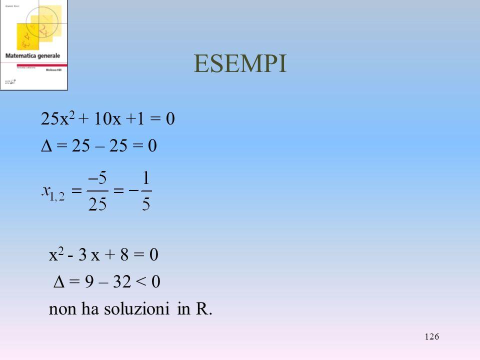 ESEMPI 25x2 + 10x +1 = 0 D = 25 – 25 = 0 x2 - 3 x + 8 = 0