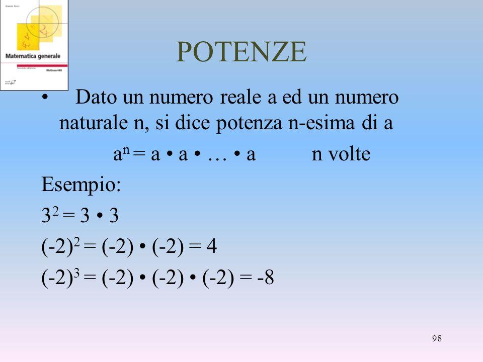 POTENZE Dato un numero reale a ed un numero naturale n, si dice potenza n-esima di a. an = a • a • … • a n volte.