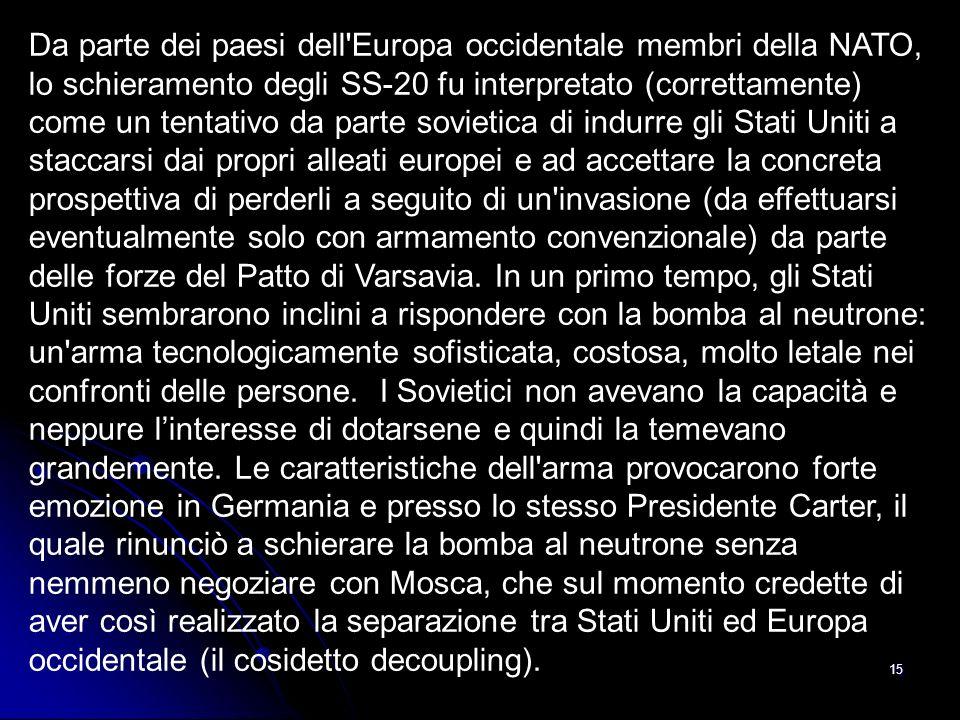 Da parte dei paesi dell Europa occidentale membri della NATO, lo schieramento degli SS-20 fu interpretato (correttamente) come un tentativo da parte sovietica di indurre gli Stati Uniti a staccarsi dai propri alleati europei e ad accettare la concreta prospettiva di perderli a seguito di un invasione (da effettuarsi eventualmente solo con armamento convenzionale) da parte delle forze del Patto di Varsavia.
