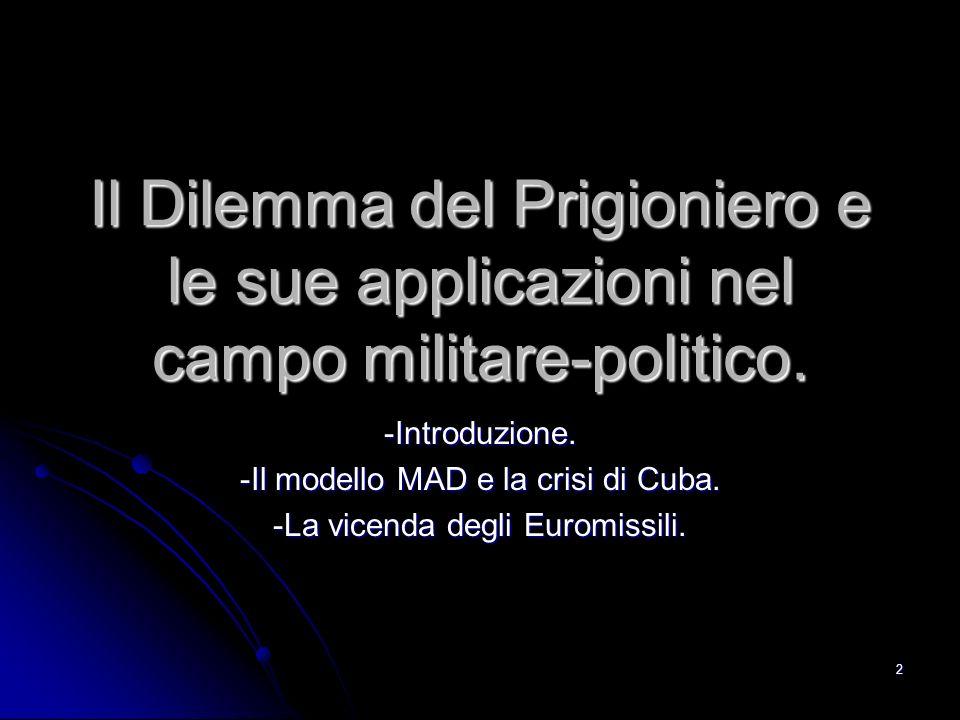 Il Dilemma del Prigioniero e le sue applicazioni nel campo militare-politico.