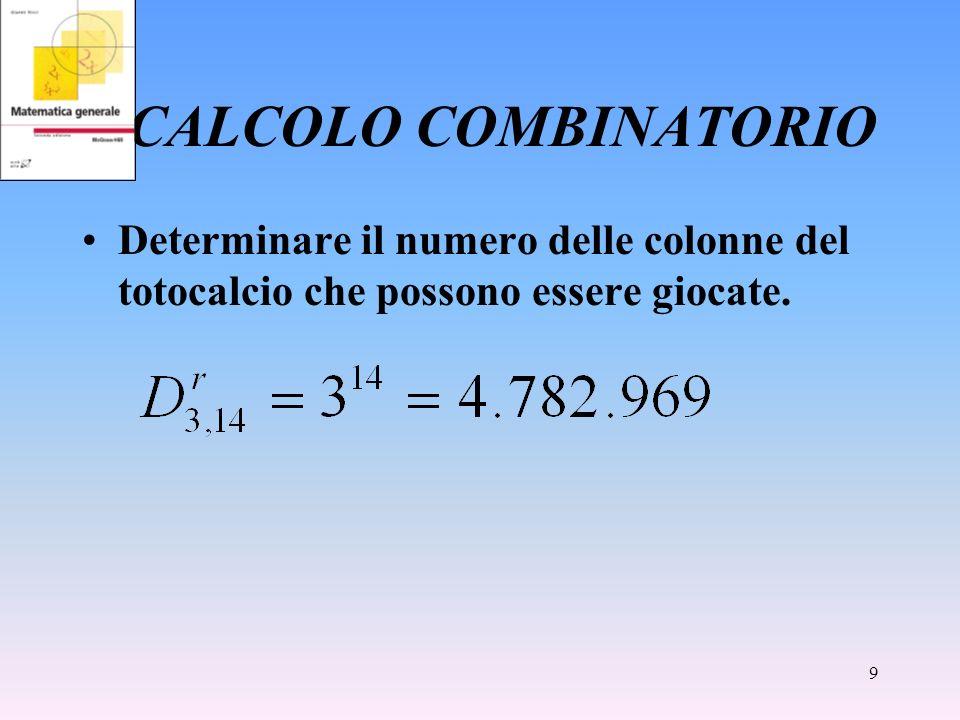CALCOLO COMBINATORIO Determinare il numero delle colonne del totocalcio che possono essere giocate.