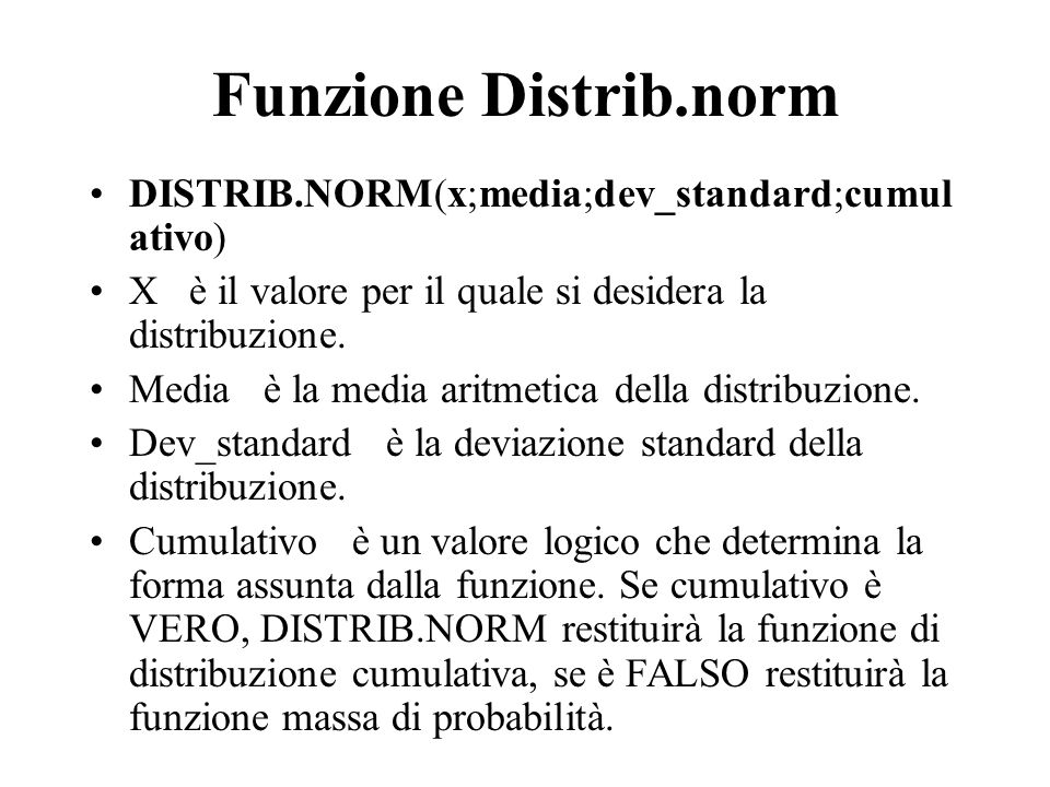 Funzione Distrib.norm DISTRIB.NORM(x;media;dev_standard;cumulativo)