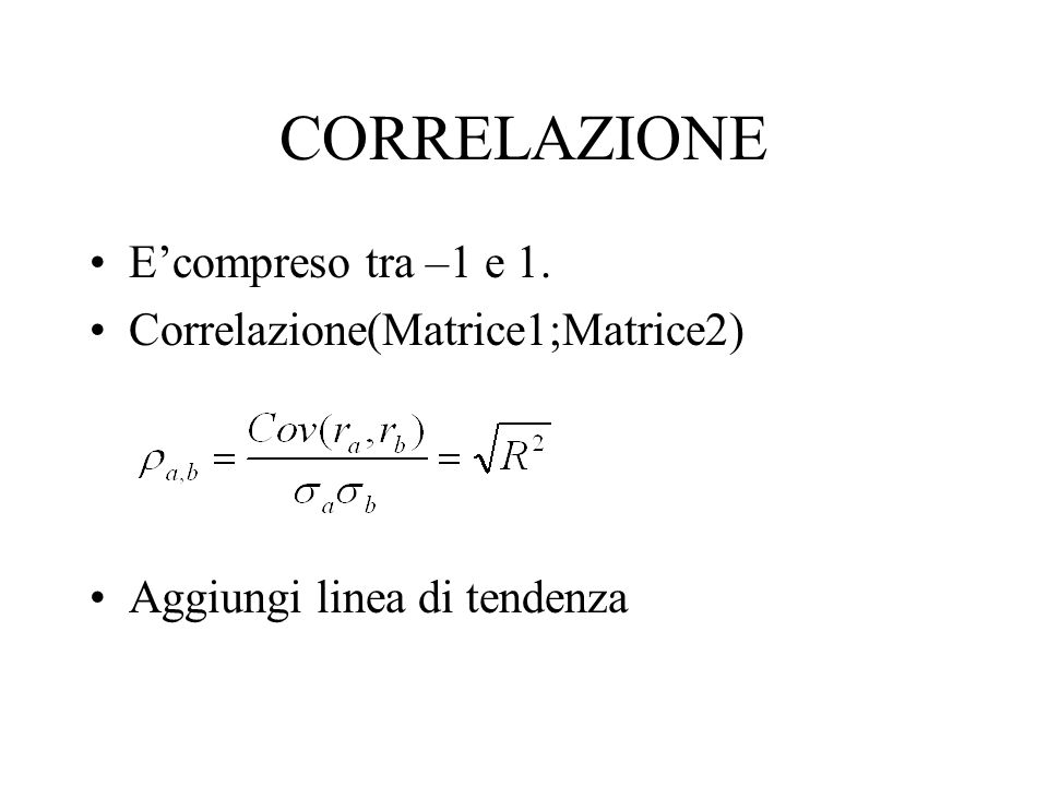 CORRELAZIONE E'compreso tra –1 e 1. Correlazione(Matrice1;Matrice2)